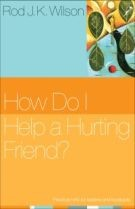 How Do I Help a Hurting Friend? by Wilson, Rod