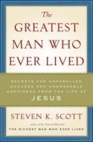 The Greatest Man Who Ever Lived: Secrets for Unparalleled Success and Unshakable Happiness from the Life of Jesus *Scratch & Dent*