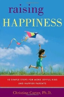 Raising Happiness: 10 Simple Steps for More Joyful Kids and Happier Parents *Scratch & Dent*