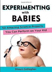 Experimenting with Babies: 50 Amazing Science Projects You Can Perform on Your Kid *Scratch & Dent*