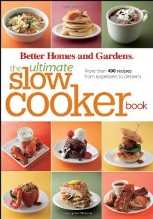 The Ultimate Slow Cooker Book: More than 400 Recipes from Appetizers to Desserts (Better Homes and Gardens Ultimate) *Scratch & Dent*