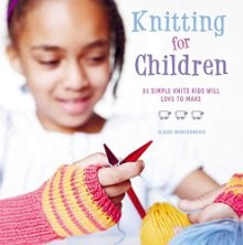 Knitting for Children: 35 Simple Knits Kids Will Love to Make *Scratch & Dent*