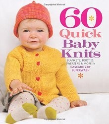 60 Quick Baby Knits: Blankets, Booties, Sweaters & More in Cascade 220? Superwash (60 Quick Knits Collection)