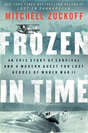 Frozen in Time: An Epic Story of Survival and a Modern Quest for Lost Heroes of World War II *Scratch & Dent*