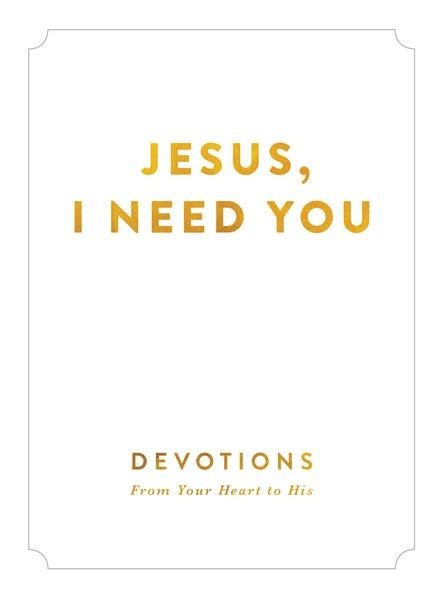 Jesus, I Need You: Devotions From My Heart to His *Scratch & Dent*