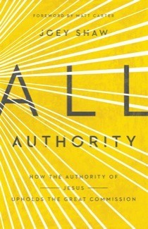 All Authority: How the Authority of Christ Upholds the Great Commission *Scratch & Dent*