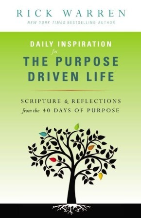 Daily Inspiration for the Purpose Driven Life: mm Scriptures and Reflections from the 40 Days of Purpose *Scratch & Dent*