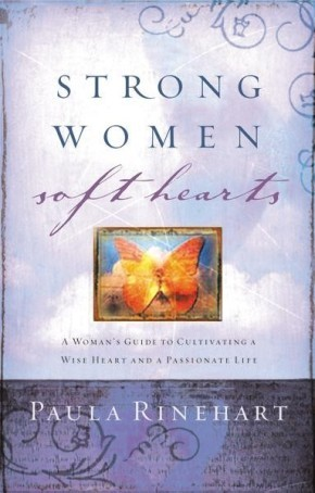 Strong Women, Soft Hearts by Paula Rinehart