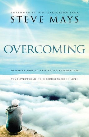 Overcoming: Discover How to Rise Above and Beyond Your Overwhelming Circumstances in Life