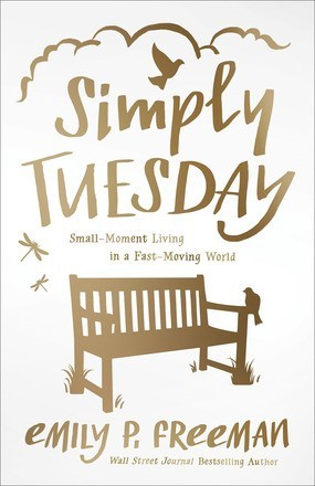 Simply Tuesday: Small-Moment Living in a Fast-Moving World *Scratch & Dent*