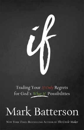 If: Trading Your If Only Regrets for God's What If Possibilities *Scratch & Dent*