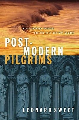 Post-Modern Pilgrims: First Century Passion for the 21st Century Church
