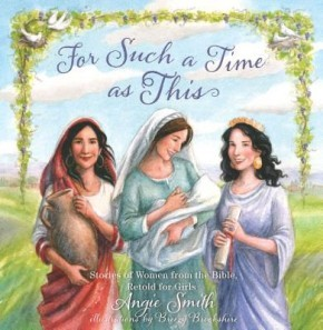 For Such a Time as This: Stories of Women from the Bible, Retold for Girls *Scratch & Dent*