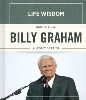 Quotes from Billy Graham: A Legacy of Faith (Life Wisdom) *Scratch & Dent*