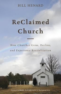 ReClaimed Church: How Churches Grow, Decline, and Experience Revitalization
