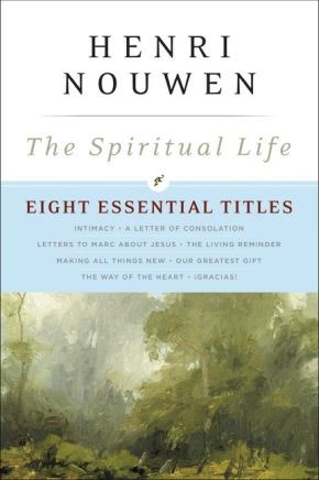 The Spiritual Life: Eight Essential Titles by Henri Nouwen