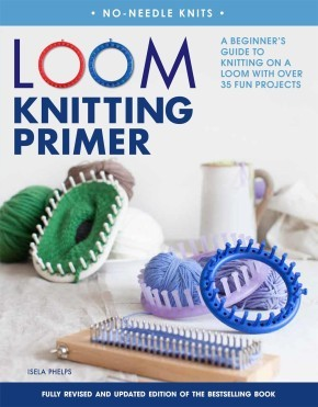 Loom Knitting Primer (Second Edition): A Beginner's Guide to Knitting on a Loom with Over 35 Fun Projects (No-Needle Knits)