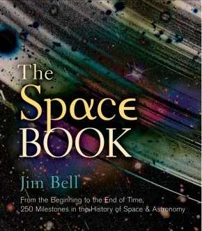 The Space Book: From the Beginning to the End of Time, 250 Milestones in the History of Space & Astronomy (Sterling Milestones) *Scratch & Dent*