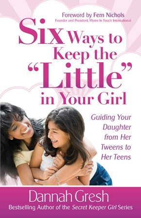 "Six Ways to Keep the ""Little"" in Your Girl: Guiding Your Daughter from Her Tweens to Her Teens (Secret Keeper Girl)"