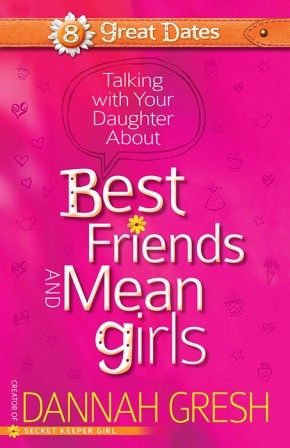 Talking with Your Daughter About Best Friends and Mean Girls (8 Great Dates)