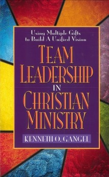 Team Leadership In Christian Ministry: Using Multiple Gifts to Build a Unified Vision *Scratch & Dent*