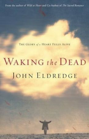 Waking The Dead by John Eldredge Large Print Thorndike