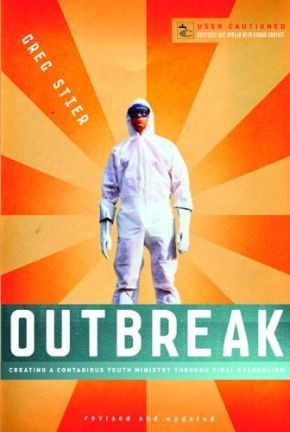 Outbreak: Creating a Contagious Youth Ministry Through Viral Evangelism by Greg Stier