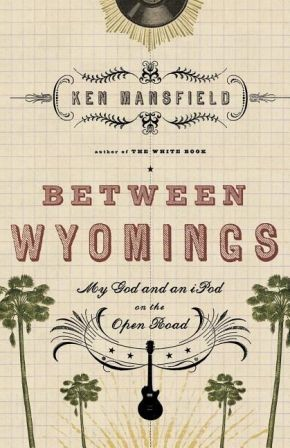 Between Wyomings: My God and an iPod on the Open Road
