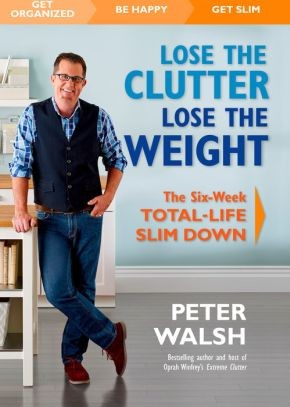 Lose the Clutter, Lose the Weight: The Six-Week Total-Life Slim Down *Scratch & Dent*
