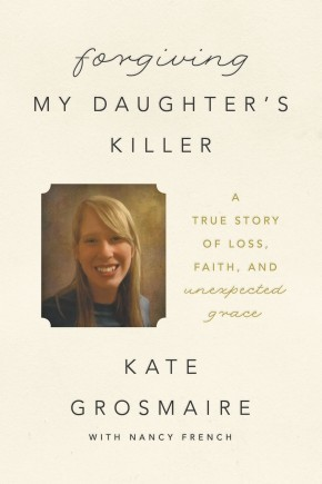Forgiving My Daughter's Killer: A True Story of Loss, Faith, and Unexpected Grace *Scratch & Dent*