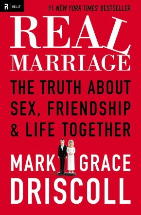 Real Marriage: PB The Truth About Sex, Friendship, and Life Together