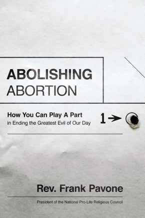 Abolishing Abortion: How You Can Play a Part in Ending the Greatest Evil of Our Day