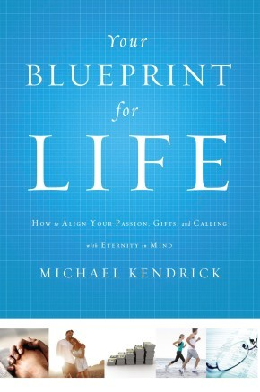 Your Blueprint for Life: How to Align Your Passion, Gifts, and Calling with Eternity in Mind