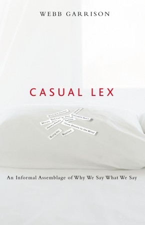 Casual Lex: An Informal Assemblage of Why We Say What We Say