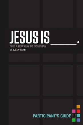 Jesus Is Participant's Guide: Find a New Way to Be Human