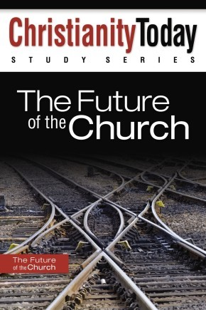 The Future of the Church (Christianity Today Study Series)