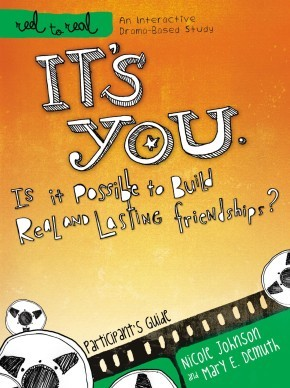 It's You: Is It Possible to Build Real and Lasting Friendships?: Participant's Guide (Reel to Real: An Interactive Drama-Based Study)
