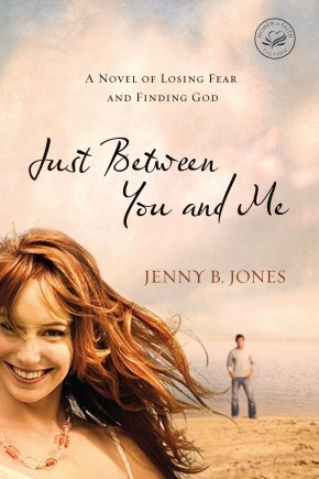 Just Between You and Me: A Novel of Losing Fear and Finding God (Women of Faith