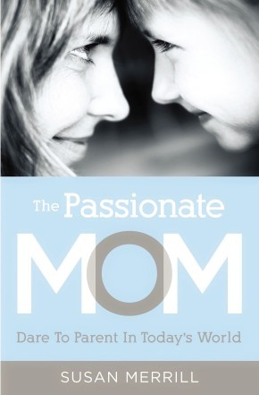 The Passionate Mom: Dare to Parent in Today's World *Scratch & Dent*