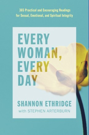 Every Woman, Every Day: 365 Practical and Encouraging Readings for Sexual, Emotional, and Spiritual Integrity (The Every Man Series)