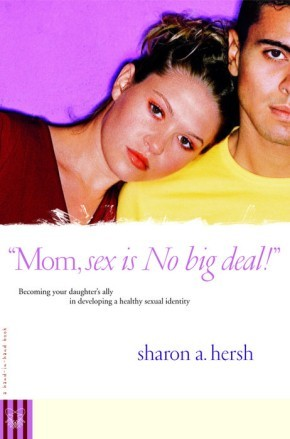 Mom, Sex Is No Big Deal! Becoming Your Daughter's Ally in Developing a Healthy Sexual Identity *Scratch & Dent*