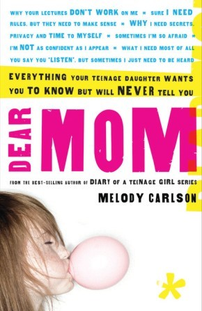 Dear Mom: Everything Your Teenage Daughter Wants You to Know But Will Never Tell You