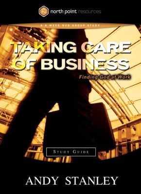 Taking Care of Business Study Guide: Finding God at Work (Northpoint Resources)