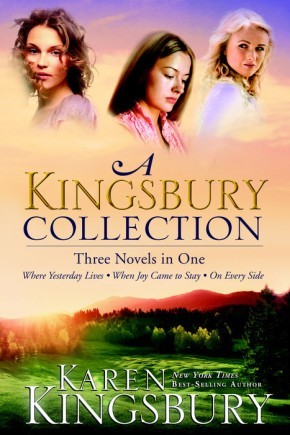 A Kingsbury Collection: 3-in-1: Where Yesterday Lives, When Joy Came to Stay, On Every Side
