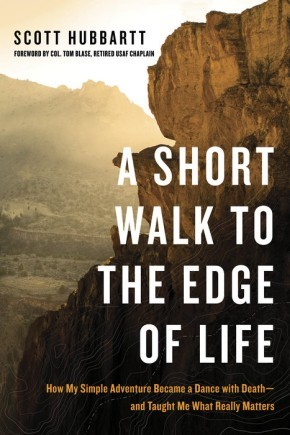 A Short Walk to the Edge of Life: How My Simple Adventure Became a Dance with Death--and Taught Me What Really Matters *Scratch & Dent*