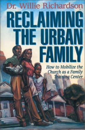 Reclaiming the Urban Family: How to Mobilize the Church as a Family Training Center *Scratch & Dent*
