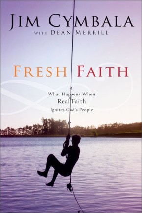 Fresh Faith: What Happens When Real Faith Ignites God's People