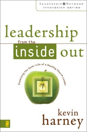 Leadership from the Inside Out: Examining the Inner Life of a Healthy Church Leader (Leadership Network Innovation Series)