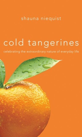 Cold Tangerines: Celebrating the Extraordinary Nature of Everyday Life *Scratch & Dent*
