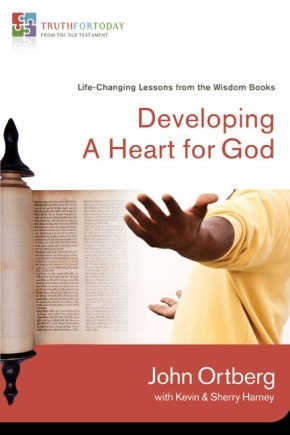 Developing a Heart for God: Life-Changing Lessons from the Wisdom Books (Truth for Today: From the Old Testament)